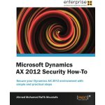 Microsoft Dynamics AX 2012 Security How-To [ISBN: 978-18496