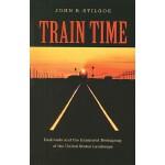 【预订】Train Time: Railroads and the Imminent Reshaping of the
