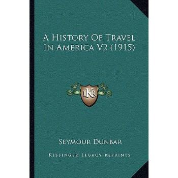 【预订】A History of Travel in America V2 (1915) 9781164132530 美国库房发货,通常付款后3-5周到货!