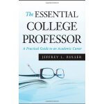 The Essential College Professor: A Practical Guide to an Ac