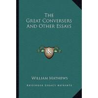 【预订】The Great Conversers and Other Essays 9781162930978