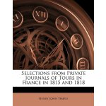 Selections from Private Journals of Tours in France in 1815