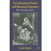 【预订】Neo-Victorian Fiction and Historical Narrative: The Vic