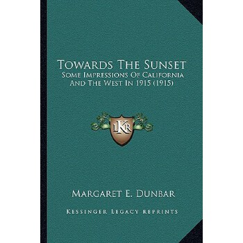 【预订】Towards the Sunset: Some Impressions of California and the West in 1915 (1915) 9781165140084 美国库房发货,通常付款后3-5周到货!