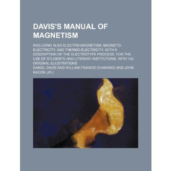 Davis's manual of magnetism; Including also electro-magnetism, magneto-electricity, and thermo-electricity. With a de******ion of the electrotype ... institutions. Wit... [ISBN: 978-1236619037] 美国发货无法退货,约五到八周到货