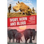 Ivory, Horn and Blood: Behind the Elephant and Rhinoceros P