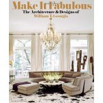 MAKE IT FABULOUS: The Architecture and Designs of William T