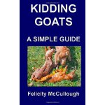 Kidding Goats A Simple Guide: Goat Knowledge (Volume 13) [I