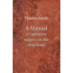 A Manual of Operative Surgery on the Dead Body [ISBN: 978-5