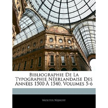 【预订】Bibliographie de La Typographie N Erlandaise Des Ann Es 1500 1540, Volumes 5-6 9781142771683美国库房发货,通常付款后3-5周到货!