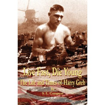 Live Fast, Die Young the Life and Times of Harry Greb [ISBN: 978-0615805757] 美国发货无法退货,约五到八周到货