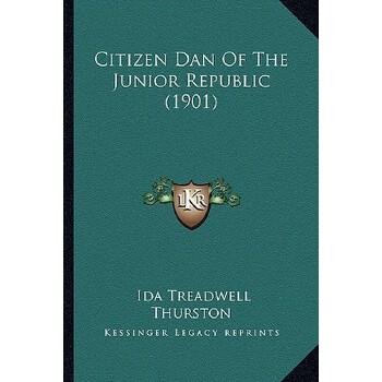 【预订】Citizen Dan of the Junior Republic (1901) 9781166472993 美国库房发货,通常付款后3-5周到货!