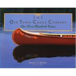The Old Town Canoe Company: Our First Hundred Years [ISBN: