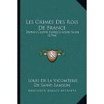 【预订】Les Crimes Des Rois de France: Depuis Clovis Jusqu'a Lo