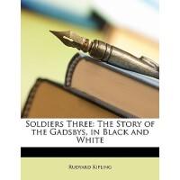 【预订】Soldiers Three: The Story of the Gadsbys, in Black and