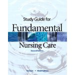 Study Guide for Fundamental Nursing Care [ISBN: 978-0132249