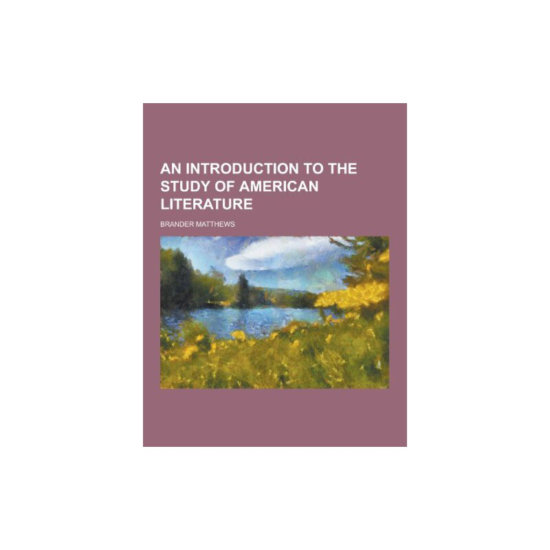 An Introduction to the Study of American Literature [ISBN: 978-1230308463] 美国发货无法退货,约五到八周到货