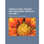 Agricultural review and industrial monthly Volume 1 [ISBN: