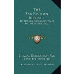 【预订】The Far Eastern Republic: Its Natural Resources, Trade