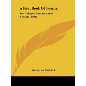 【预订】A First Book of Poetics: For Colleges and Advanced Schools (1906) 9781161847154 美国库房发货,通常付款后3-5周到货!
