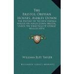 【预订】The Bristol Orphan Houses, Ashley Down: The History of