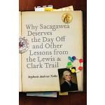 【预订】Why Sacagawea Deserves the Day Off & Other Lessons from