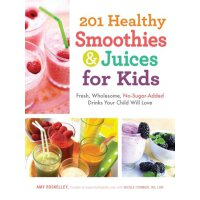 201 Healthy Smoothies and Juices for Kids: Fresh, Wholesome