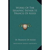 【预订】Works of the Seraphic Father St. Francis of Assisi 9781