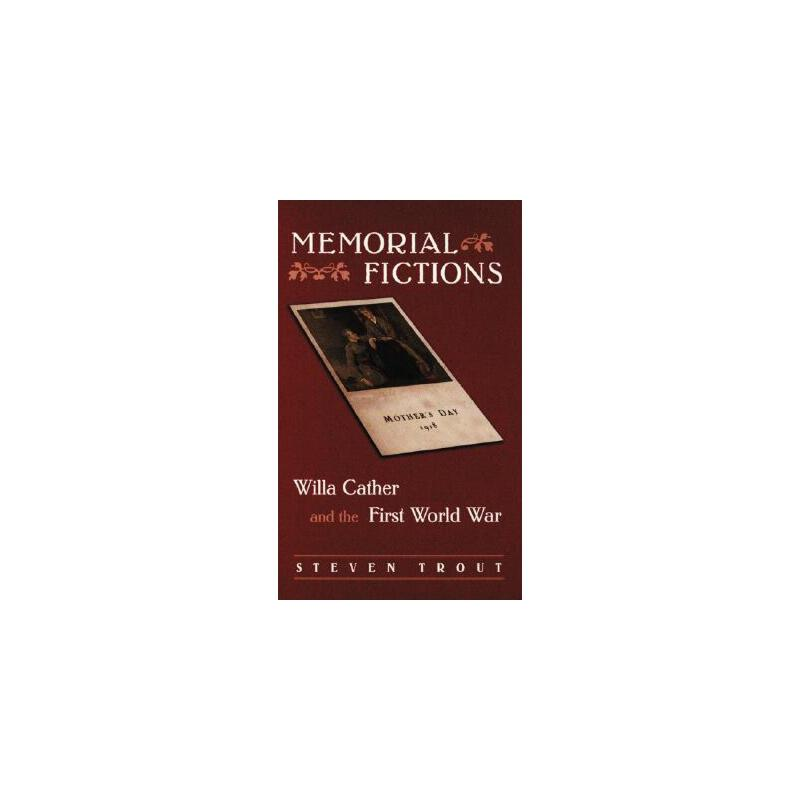 【预订】Memorial Fictions: Willa Cather and the First World War 美国库房发货,通常付款后3-5周到货!