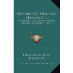 【预订】Hamilton's Mexican Handbook: A Complete De*ion of the R
