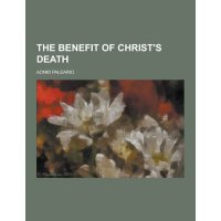 The Benefit of Christ's Death [ISBN: 978-1230399249]