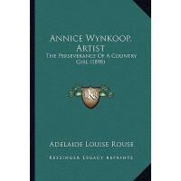 【预订】Annice Wynkoop, Artist: The Perseverance of a Country G