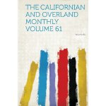 The Californian and Overland Monthly [ISBN: 978-1313074360]
