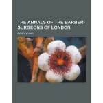 The Annals of the Barber-Surgeons of London [ISBN: 978-1230