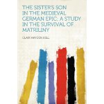 The Sister's Son in the Medieval German Epic; a Study in th