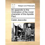 An appendix to the Vindication of the moral character of th