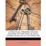 【预订】A Practical Treatise on the Culture of the Vine: As Wel