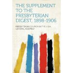 The Supplement to the Presbyterian Digest, 1898-1906 [ISBN: