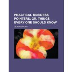 Practical business pointers, or, Things every one should kn