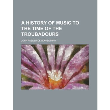 A history of music to the time of the troubadours [ISBN: 978-1235868153] 美国发货无法退货,约五到八周到货