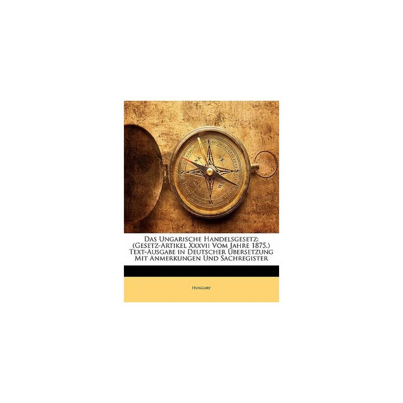【预订】Das Ungarische Handelsgesetz: (Gesetz-Artikel XXXVII Vom Jahre 1875.) Text-Ausg... 9781141705351 美国库房发货,通常付款后3-5周到货!