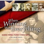 When Winning Was Everything: Alabama Football Players in Wo