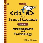 DITA for Practitioners Volume 1: Architecture and Technolog