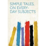Simple Tales, on Every-day Subjects [ISBN: 978-1290364218]