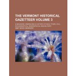 The Vermont historical gazetteer Volume 3; a magazine, embr