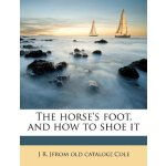 The horse's foot, and how to shoe it [ISBN: 978-1149410318]