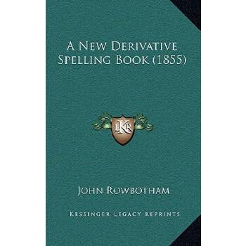 【预订】A New Derivative Spelling Book (1855) 9781164690726 美国库房发货,通常付款后3-5周到货!