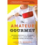 The Amateur Gourmet: How to Shop, Chop, and Table Hop Like