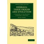 Herbals: Their Origin and Evolution: A Chapter in the Histo