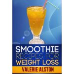 Smoothie Recipes For Weight Loss [ISBN: 978-1630221416]